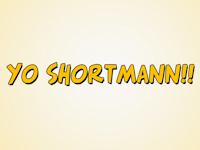 Yo Shortman!!